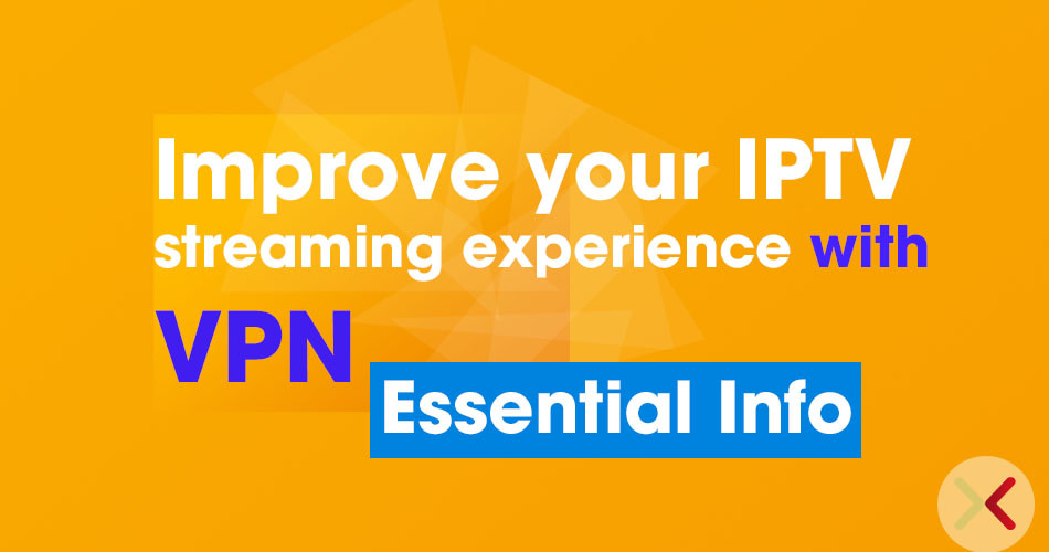 Improve your IPTV streaming experience with VPNs
